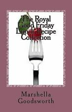 The Royal Good Friday Lunch Recipe Collection by Marshella Goodsworth (2012,...