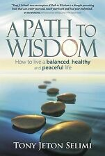 A Path to Wisdom - How to Live a Balanced, Healthy and Peaceful Life, Selimi, To