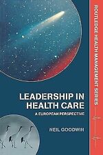 Leadership in Health Care : A European Perspective by Neil Goodwin (2005,...