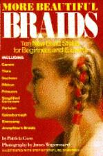 More Beautiful Braids : Eleven New Braid Styles for Beginners and Experts by...