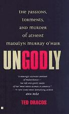 Ungodly: The Passions, Torments, and Murder of Athiest Madalyn Murray O'Hair (Be