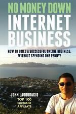 No Money down Internet Business : How to Build a Successful Online Business,...