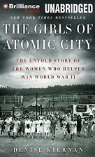 The Girls of Atomic City : The Untold Story of the Women Who Helped Win World...