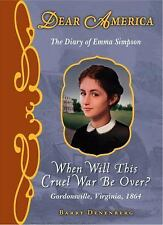 Dear America: When Will This Cruel War Be Over? : The Diary of Emma Simpson,...