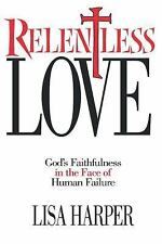 Relentless Love : God's Faithfulness in the Face of Human Failure by Lisa...