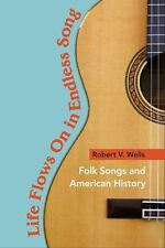 Life Flows on in Endless Song : Folk Songs and American History Robert V. Wells