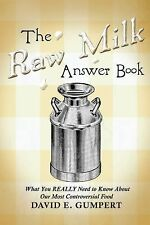 The Raw Milk Answer Book : What You REALLY Need to Know about Our Most...