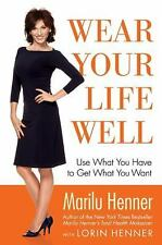 Wear Your Life Well : Use What You Have to Get What You Want by Marilu Henner...