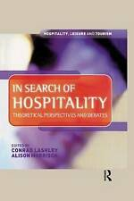 In Search of Hospitality: Theoretical Perspectives and Debates by Conrad Lashley