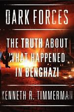 Dark Forces : The Truth about What Happened in Benghazi by Kenneth R....