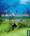 Swimming with Dolphins, Tracking Gorillas: How To Have The World's Bes-ExLibrary