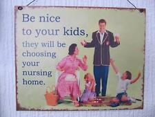 RETRO METAL HANGING FUNNY SIGN BE NICE TO YOUR KIDS THEY CHOOSE YOUR HOME