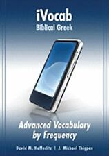 IVocab: Biblical Greek : Advanced Vocabulary by Frequency by David M....