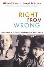 Right from Wrong : Instilling a Sense of Integrity in Your Child by Michael...