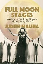 Full Moon Stages : Personal Notes from 50 Years of the Living Theatre by...