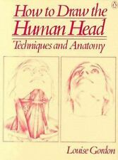 How to Draw the Human Head: Techniques and Anatomy by Gordon, Louise