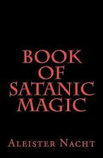 Book of Satanic Magic by Aleister Nacht (2011, Paperback)