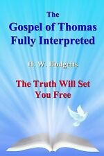 The Gospel of Thomas Fully Interpreted : The Truth Will Set You Free by H....