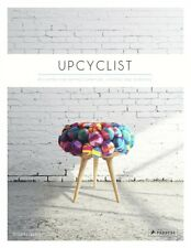 Upcyclist: Reclaimed and Remade Furniture, Lighting and Interiors. 9783791349503