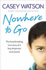 Nowhere to Go: The Heartbreaking True Story of a Boy Desperate to be Loved by...