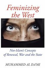 Feminizing the West : Neo-Islam's Concepts of Renewal, War and the State by...