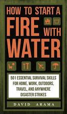 How to Start a Fire with Water by David Arama and Laura M. Westdale (2016,...