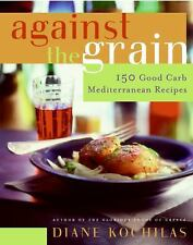 Against the Grain: 150 Good Carb Mediterranean Recipes by Kochilas, Diane