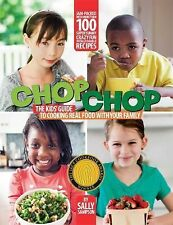 The Chop Chop : The Kids' Guide to Cooking Real Food with Your Family by...