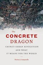 The Concrete Dragon : China's Urban Revolution and What It Means for the World b