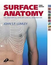 Surface Anatomy : The Anatomical Basis of Clinical Examination by John S. P....