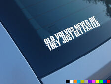 OLD VOLVO NEVER DIE THEY JUST GET FASTER FUNNY CAR STICKER S70 T5 T5R V70 V60