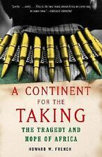 A Continent for the Taking : The Tragedy and Hope of Africa by Howard W....