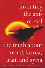 Inventing the Axis of Evil: The Truth About North Korea, Iran, and Syria, Bruce