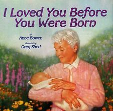 I Loved You Before You Were Born by Bowen, Anne