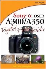 Sony Alpha DSLR-A300 / A350 Digital Field Guide, Bonner, Tom, Good Condition, Bo