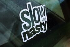 Slow And Nasty Sticker Decal Vinyl Car JDM Window Drift Funny Low 100mm 4''