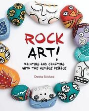 Rock Art! : Painting and Crafting with the Humble Pebble by Denise Scicluna...