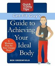 Quick and Dirty Tips Ser.: Get-Fit Guy's Guide to Achieving Your Ideal Body :...