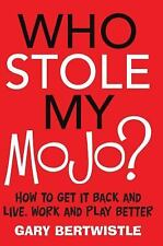 Who Stole My Mojo?: How to Get It Back and Live, Work and Play Better, Bertwistl