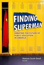 Finding Superman: Debating the Future of Public Education in America (-ExLibrary