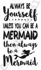STENCIL*Always be yourself Mermaid*12x20 for Signs Wood Fabric Canvas Kids Room