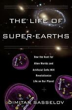 The Life of Super-Earths: How the Hunt for Alien Worlds and Artificial Cells Wil