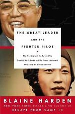 The Great Leader and the Fighter Pilot : The True Story of the Tyrant Who...
