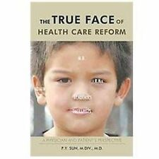 The True Face of Health Care Reform : A Physician and Patient's Perspective...