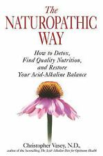 NEW The Naturopathic Way: How to Detox, Find Quality Nutrition, and Restore Your
