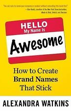 Hello, My Name Is Awesome: How to Create Brand Names That Stick (UK Professional