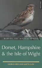 Where to Watch Birds in Dorset, Hampshire and the Isle of Wight (Where to Watch