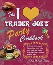 The I Love Trader Joe's Party Cookbook: Delicious Recipes and Entertaining Ideas