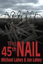 The 45th Nail by Ian Lahey and Michael Lahey (2015, Paperback)