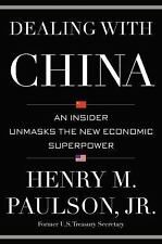 Dealing with China An Insider Unmasks New Economic Superpower Henry M Paulson JR